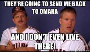 Omaha Meme - they re going to send me back to omaha and i don t even live there