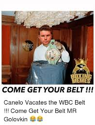 Canelo Meme - meme come get your belt canelo vacates the wbc belt come get