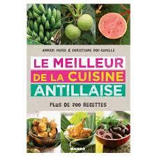 le meilleur de la cuisine antillaise meilleur de la cuisine antillaise plus de 200 recettes de annick