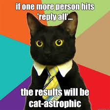 Reply All Meme - if one more person hits reply all the results will be cat
