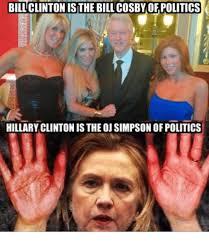 Oj Meme - bill clinton isthe billcosby of politics hillary clintonis the oj