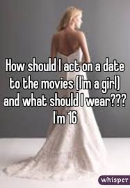 should i act on a date to the movies i u0027m a and what should