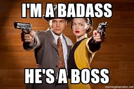 Badass Meme Generator - i m a badass he s a boss bonnie and clyde 4 meme generator