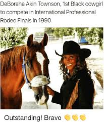 Cowgirl Memes - deboraha akin townson 1st black cowgirl to compete in international
