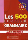 Les 500 exercices de grammaire avec corrigés ; niveau b2 ...