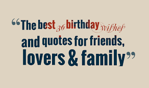 the best 36 birthday wishes and quotes for friends family