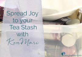 take of your tea stash and with konmari