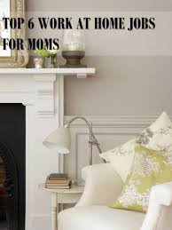 top 6 work at home jobs for moms home jobs student centered