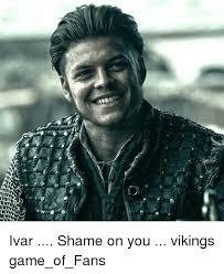 Shame On You Meme - d ivar shame on you vikings game of fans meme on sizzle