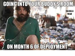 Deployment Memes - going intoyourbuddysroom valhalla wear on month 6 of deployment