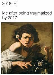 Hi Memes - dopl3r com memes 2018 hi me after being traumatized by 2017