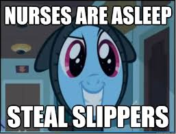 Mlp Funny Memes - nurses are asleep steal slippers nurses are asleep mlp quickmeme