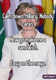 Make Me A Sandwich Meme - down hillary nobody cares now go make me a sandwich easy on