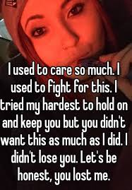 You Lost Me Meme - i used to care so much i used to fight for this i tried my hardest