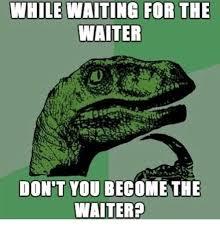 Funny Waitress Memes - 25 best memes about drunk waiter drunk waiter memes