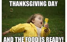 Best Thanksgiving Memes - thanksgiving meme 015 the food is ready comics and memes