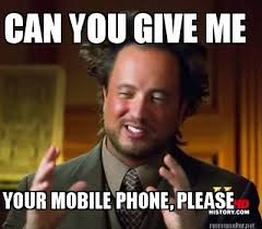 Mobile Meme - meme maker can you give me your mobile phone please