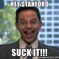 Stanford Meme - hey stanford suck it ruxin suck it meme generator