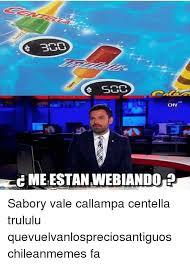 Chilean Memes - scc chv meestanwebiandoen sabory vale calla centella trululu