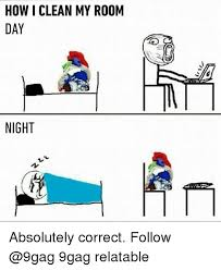 Clean Room Meme - how i clean my room day night absolutely correct follow 9gag