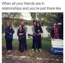 Single People Memes - but it s hard when all your mates have partners single people