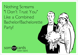 Bachelorette Party Meme - nothing screams i don t trust you like a combined bachelor