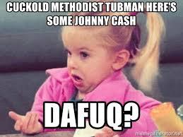 Cuckold Meme - cuckold methodist tubman here s some johnny cash dafuq little