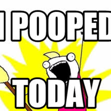 I Pooped Today Meme - 865568