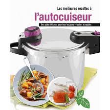 livre de cuisine pour tous les jours les meilleures recettes a l autocuiseur des plats délicieux pour