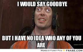 Funny Meme Saying - goodbye memes funny image memes at relatably com