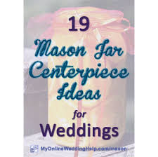 19 mason jar centerpiece ideas for weddings my online wedding