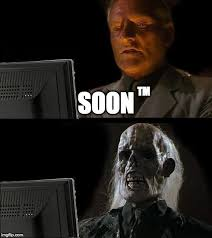 Soon Tm Meme - still waiting imgflip