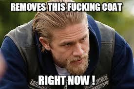 Jax Teller Memes - removes this fucking coat jax teller meme on memegen