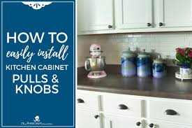should kitchen cabinets knobs or pulls how to easily install kitchen cabinet hardware the