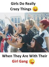 Crazy Meme Girl - girls do really crazy things when they are with their girl gang