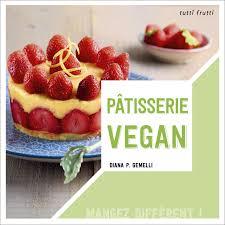 livre de cuisine patisserie pâtisserie vegan mon nouveau livre je cuisine donc je suis