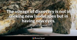 Seeking New The Voyage Of Discovery Is Not In Seeking New Landscapes But In