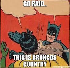 Go Broncos Meme - go raid this is broncos country meme batman slapping robin