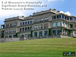 5 wisconsin u0027s historically significant grand mansions and
