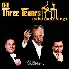 the three tenors who can t sing starring vic dibitetto the