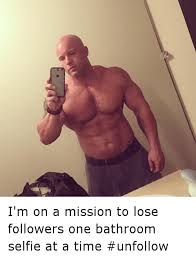 Bathroom Selfie Meme - i m on a mission to lose followers one bathroom selfie at a time