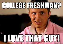 High School Freshman Meme - college freshman i love that guy high school senior quickmeme