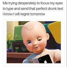 Meme Drunk - me trying desperately to focus my eyes to type and send that perfect