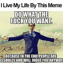 My Life Is Over Meme - live my life by this meme do what the fuckyou want because in