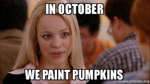 October 3 Meme - ms kelly at the library kidding around pumpkin painting
