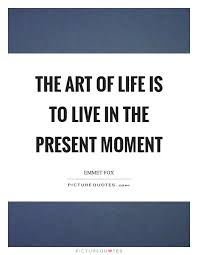 the of is to live in the present moment picture quotes
