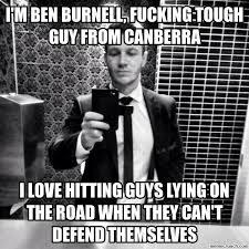 Tough Guy Meme - burnell canberra tough guy