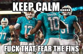 Miami Dolphins Memes - keep calm fuck that fear the fins miami dolphins meme