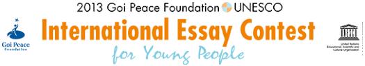 Goi Peace Foundation UNESCO International Essay Contest for Young     Goi Peace Foundation UNESCO International Essay Competition          Tokyo   Japan