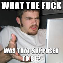 Say That To My Face Meme - my face when somebody does something stupid meme on imgur